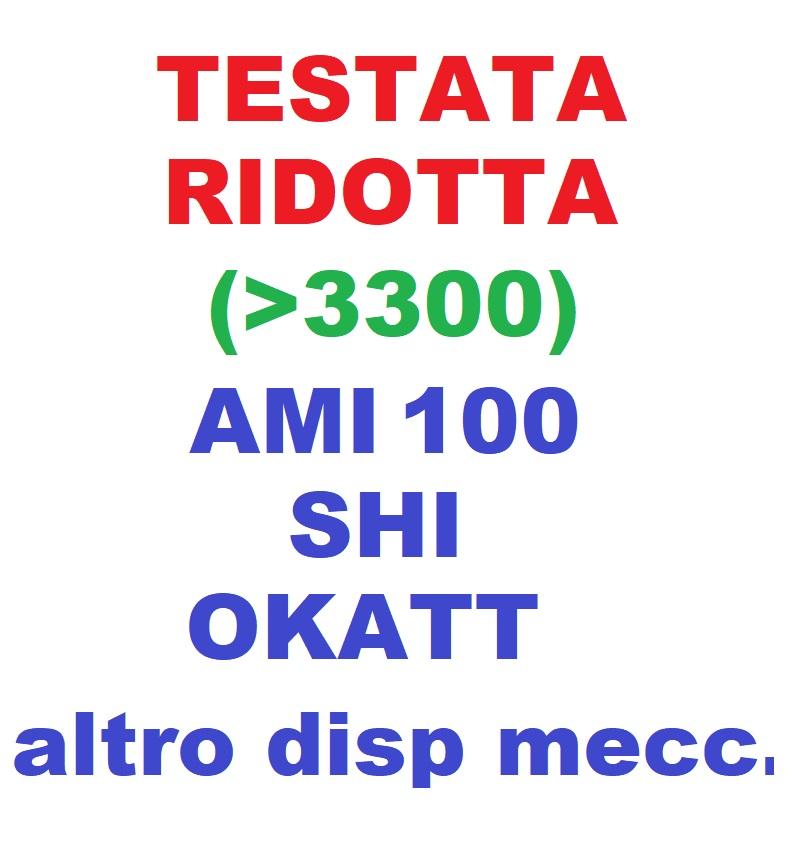 TESTATA RIDOTTA (>3300) con AMI 100 / SHI / OKATT / altro disp meccanico