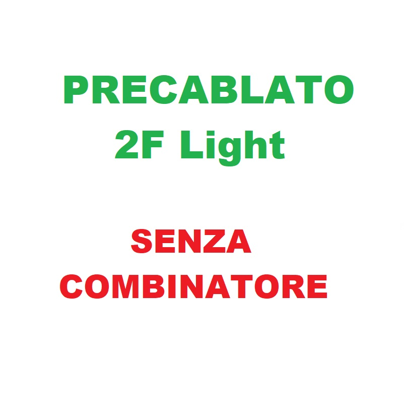 Precablato 2F Light NO COMBINATORE