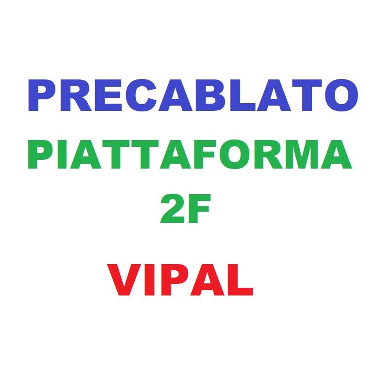 Precablato 2F PIATTAFORMA VIPAL