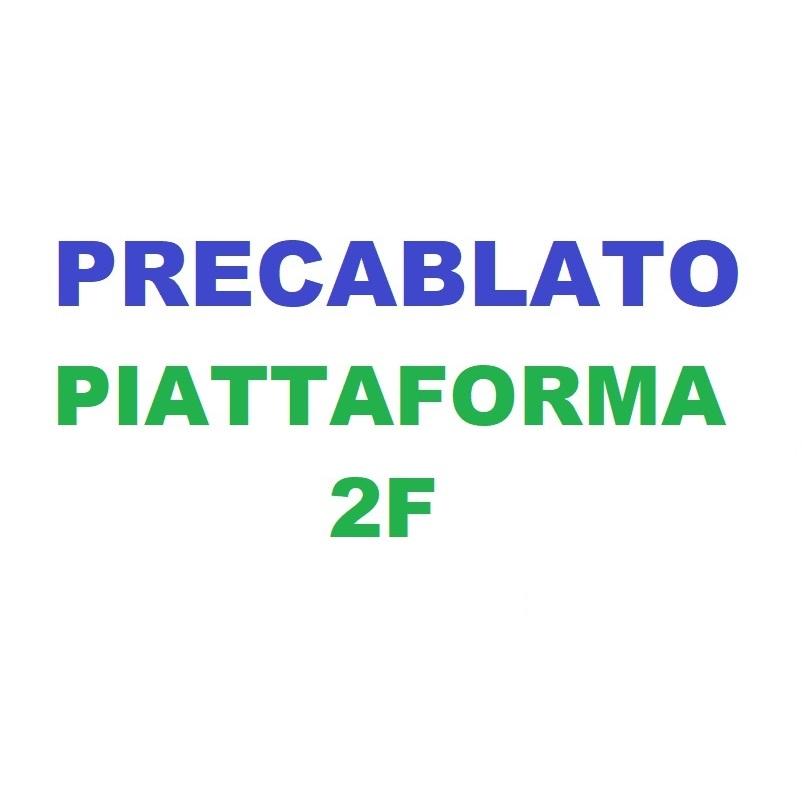 Precablato 2F PIATTAFORMA